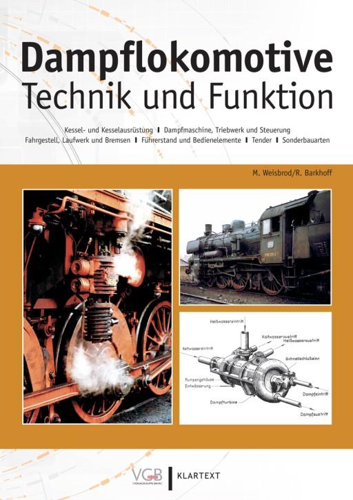 Dampflokomotive - Technik und Funktion. Kessel- und Kesselausrüstung - Dampfmaschine, Triebwerk und Steuerung Fahrgestell, Laufwerk und Bremsen - Führerstand und Bedienelemente - Tender - Sonderbauarten