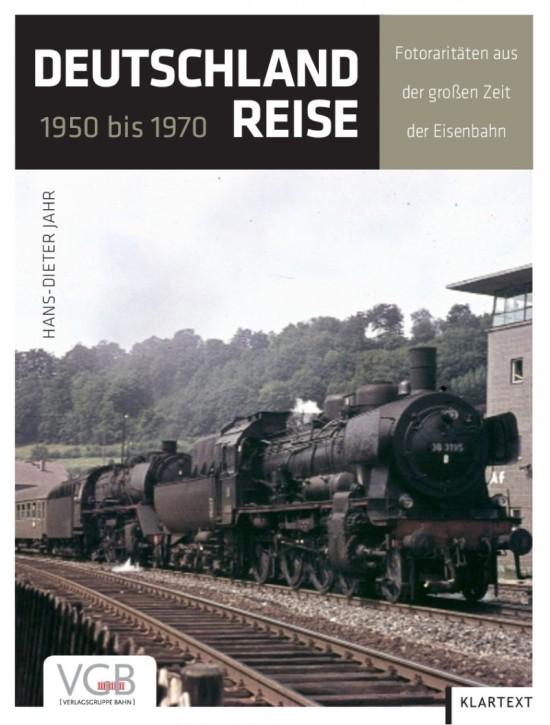 Deutschlandreise 1950 bis 1970. Fotoraritäten aus der großen Zeit der Eisenbahn. Hans-Dieter Jahr