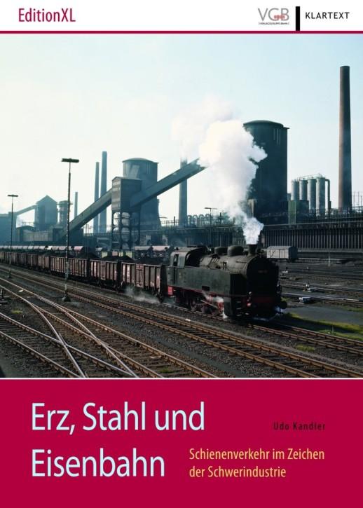 Erz, Stahl und Eisenbahn. Schienenverkehr im Zeichen der Schwerindustrie. Udo Kandler