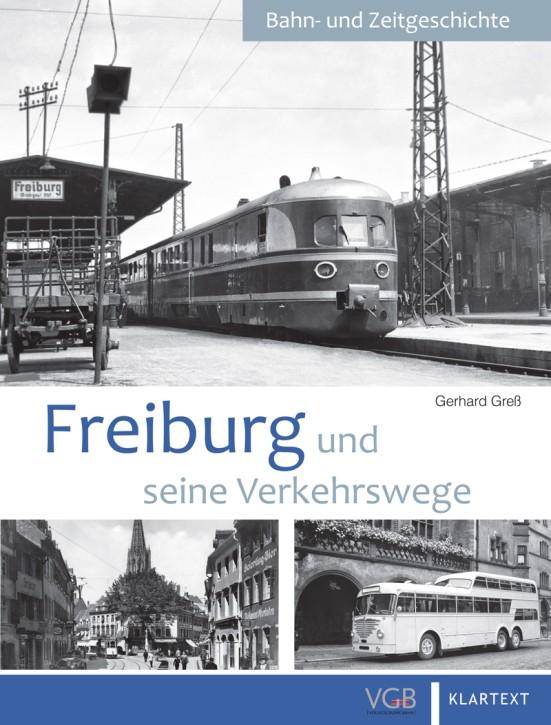 Bahn- und Zeitgeschichte. Freiburg und seine Verkehrswege. Gerhard Greß