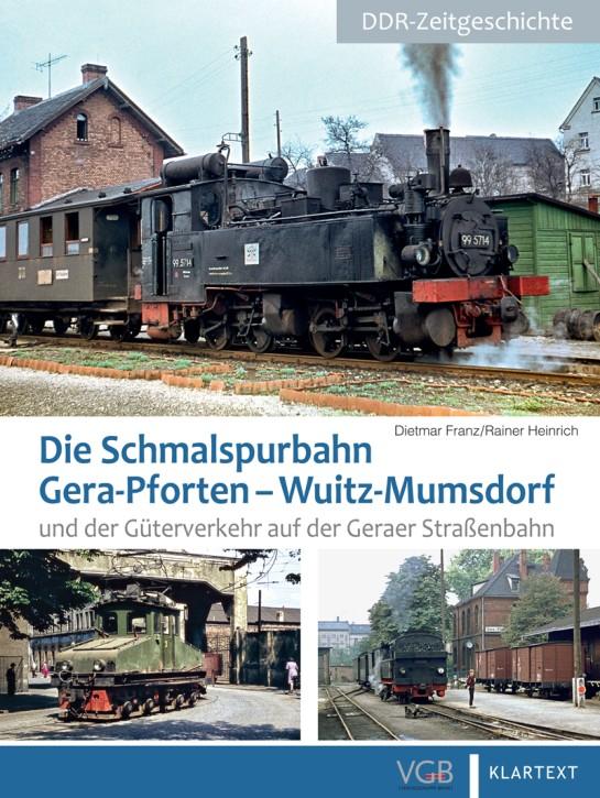 Die Schmalspurbahn Gera-Pforten–Wuitz-Mumsdorf und der Güterverkehr auf der Geraer Straßenbahn. Dietmar Franz und Rainer Heinrich