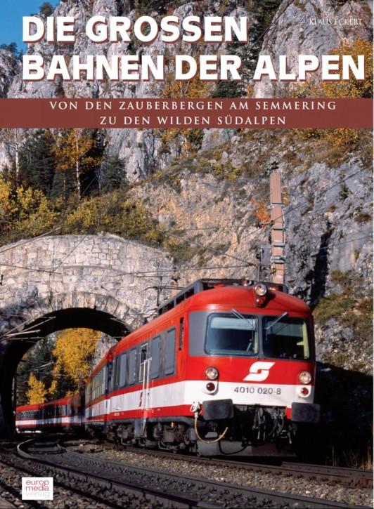 Die großen Bahnen der Alpen. Von den Zauberbergen am Semmering zu den wilden Südalpen. Klaus Eckert