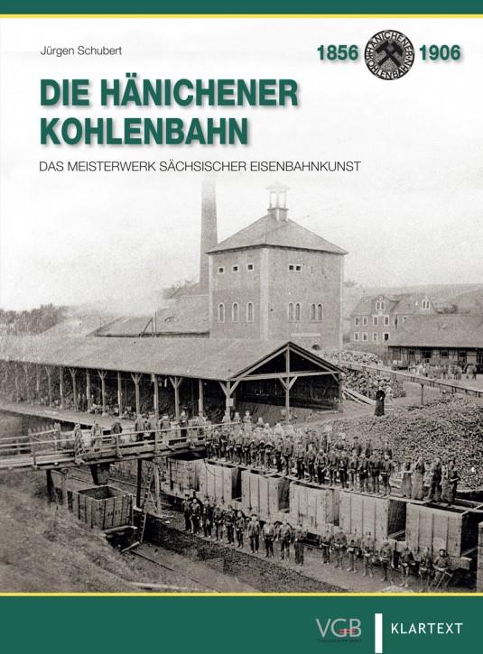 Die Hänichener Kohlenbahn. Das Meisterwerk sächsischer Eisenbahnkunst. Jürgen Schubert