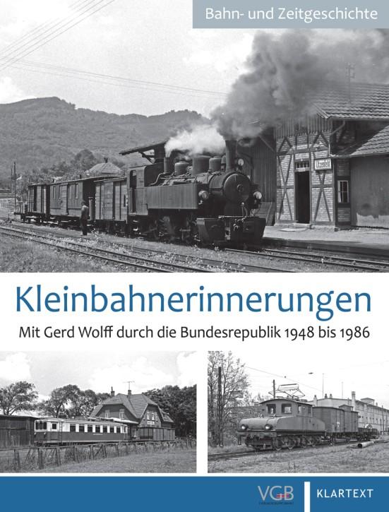 Kleinbahn-Erinnerungen. Mit Gerd Wolff durch die Bundesrepublik 1948 bis 1986. Gerd Wolff und Andre Marks