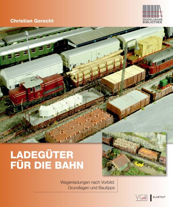 Ladegüter für die Bahn. Wagenladungen nach Vorbild: Grundlagen und Bautipps. Christian Gerecht