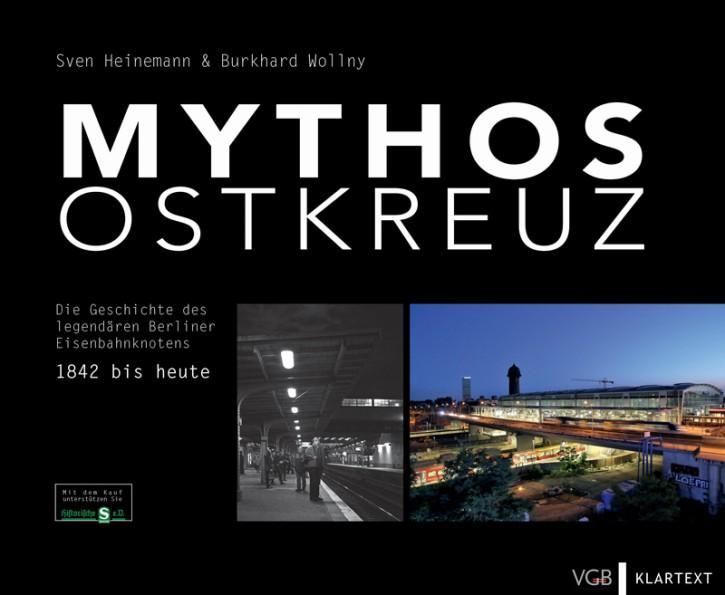 Mythos Ostkreuz. Die Geschichte des legendären Berliner Eisenbahnknotens - 1842 bis heute. Sven Heinemann & Burkhard Wollny