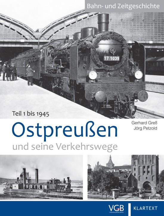 Ostpreußen und seine Verkehrswege Teil 1 bis 1945. Gerhard Greß und Jörg Petzold