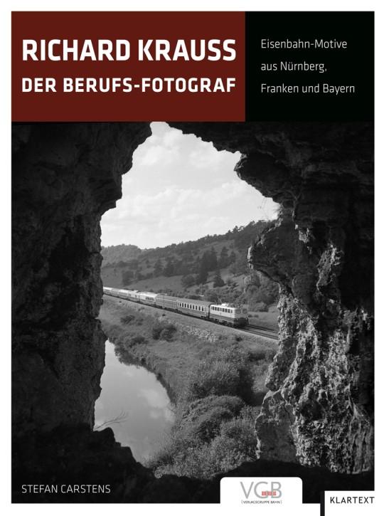 Richard Krauss. Der Berufs-Fotograf. Eisenbahn-Motive aus Nürnberg, Franken und Bayern. Stefan Carstens