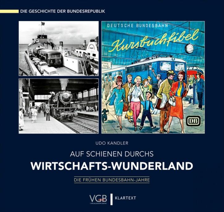 Auf Schienen durchs Wirtschaftswunderland. Die Geschichte der Bundesrepublik - Die frühen Bundesbahn-Jahre. Udo Kandler