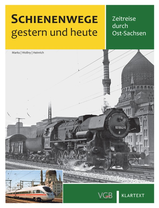 Schienenwege gestern und heute. Zeitreise durch Ost-Sachsen. André Marks, Burkhard Wollny & Heinrich