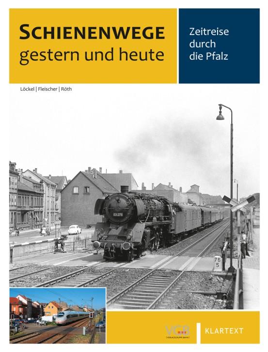 Schienenwege gestern und heute. Zeitreise durch die Pfalz. Helmut Röth, Wolfgang Löckel, Werner Bischoff und Wolfgang Feuerhelm