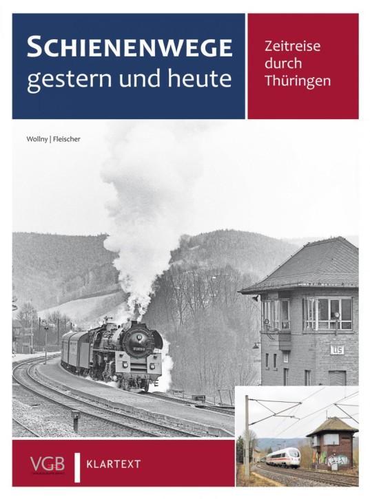 Schienenwege gestern und heute. Zeitreise durch Thüringen. Burkhard Wollny & Korbinian Fleischer