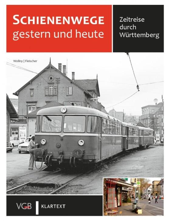 Schienenwege gestern und heute. Zeitreise durch Württemberg. Burkhard Wollny, Herbert Stemmler, Oliver Haug & Korbinian Fleischer