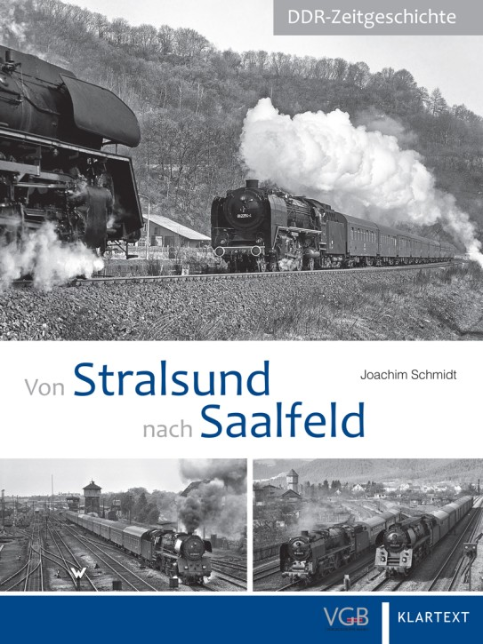 DDR-Zeitgeschichte. Von Stralsund nach Saalfeld. Schnellzug-Dampflokomotiven bei der Deutschen Reichsbahn. Joachim Schmidt