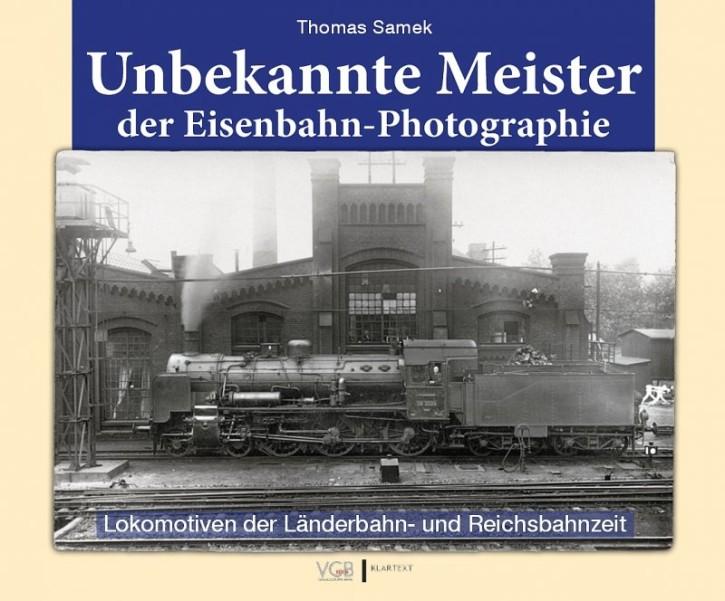 Unbekannte Meister der Eisenbahn-Photographie. Die Lokomotiven der Länderbahn- und Reichsbahnzeit. Thomas Samek