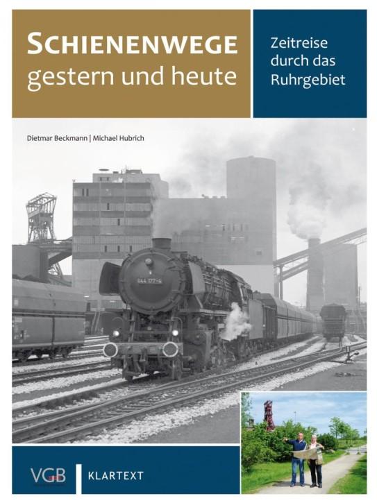 Schienenwege gestern und heute. Zeitreise durch das Ruhrgebiet. Dietmar Beckmann & Michael Hubrich