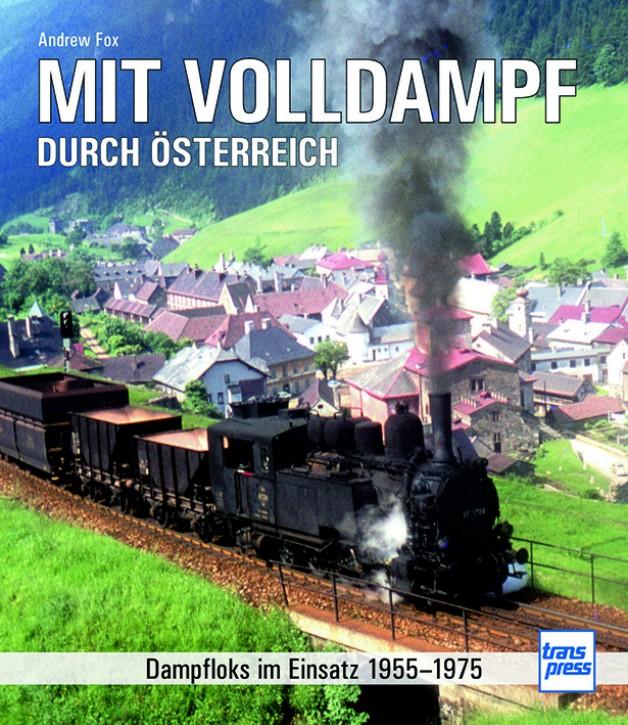 Mit Volldampf durch Österreich - Dampfloks im Einsatz 1955-1975. Andrew Fox