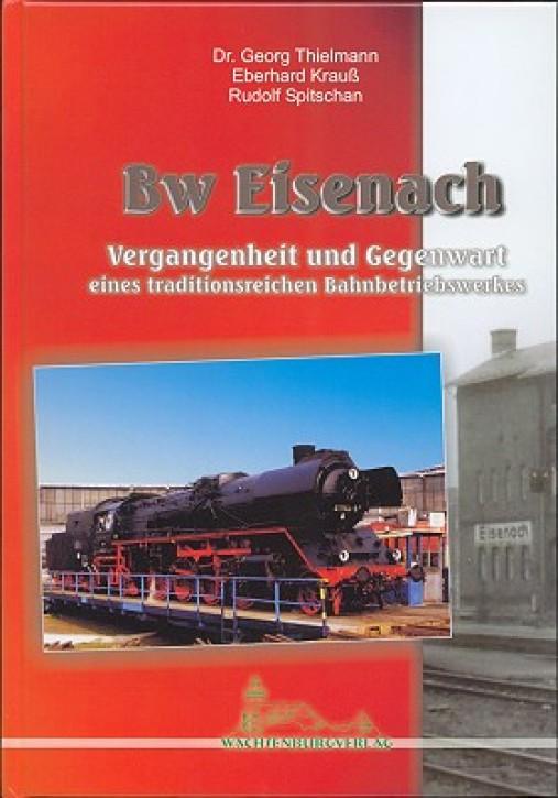 Bw Eisenach. Vergangenheit und Gegenwart eines traditionsreichen Bahnbetriebswerkes. Georg Thielemann, Eberhard Krauß und Rudolf Spitschan