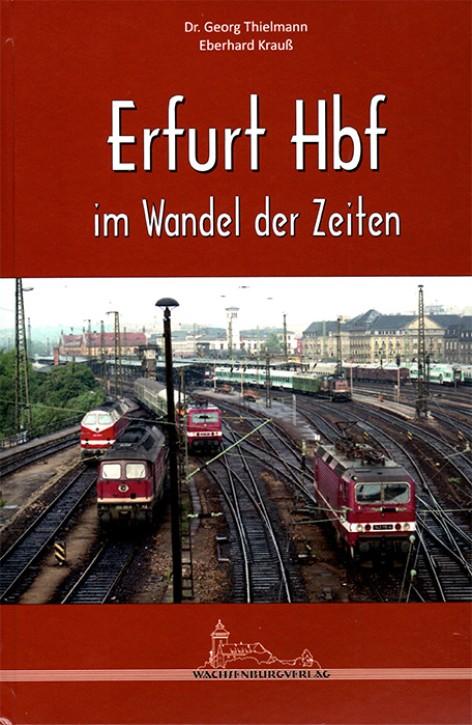 Erfurt Hbf. im Wandel der Zeiten. Georg Thielmann & Eberhard Krauß