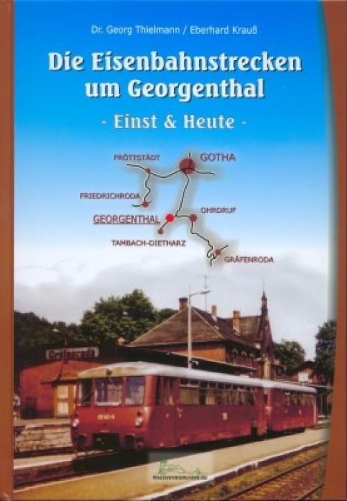 Die Eisenbahnstrecken um Georgenthal - Einst und Heute. Georg Thielmann & Eberhard Krauß