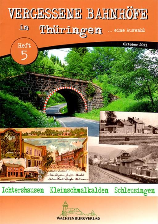 Vergessene Bahnhöfe in Thüringen Heft 5: Ichtershausen, Kleinschmalkalden, Schleusingen