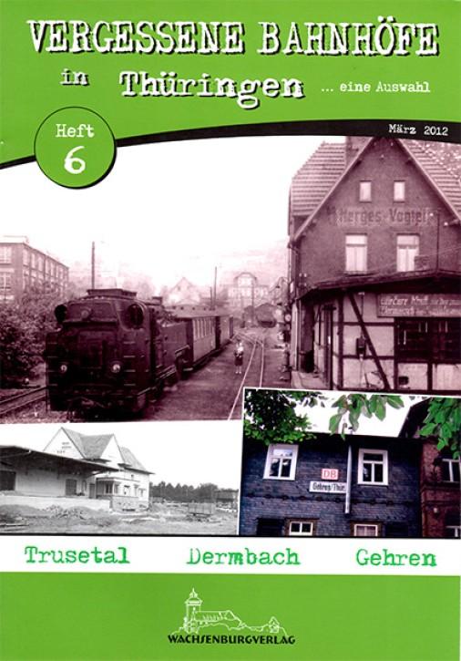 Vergessene Bahnhöfe in Thüringen Heft 6: Trusetal, Dermbach, Gehren