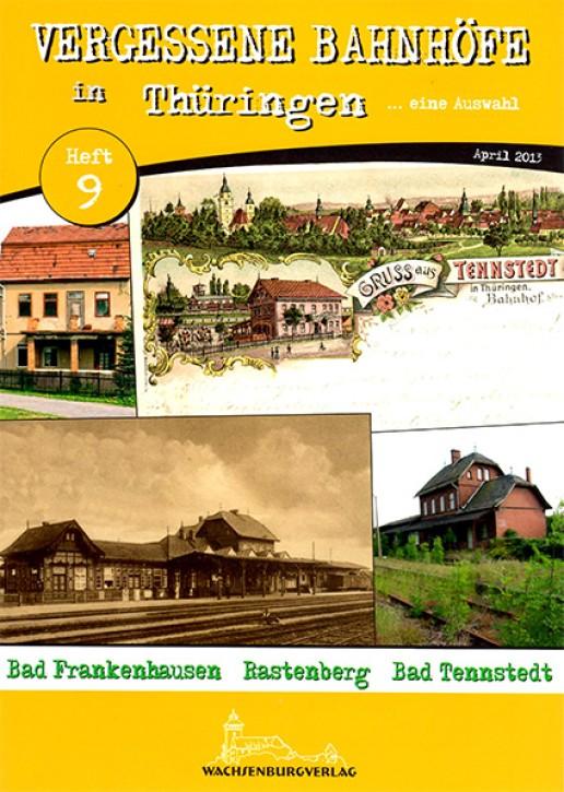 Vergessene Bahnhöfe in Thüringen Heft 9: Bad Frankenhausen, Rastenberg, Bad Tennstedt