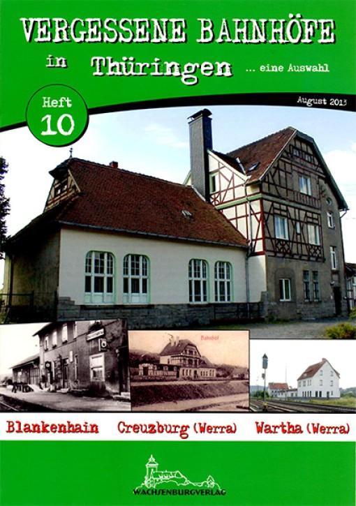 Vergessene Bahnhöfe in Thüringen Heft 10: Blankenhain, Creuzburg (Werra), Wartha (Werra)