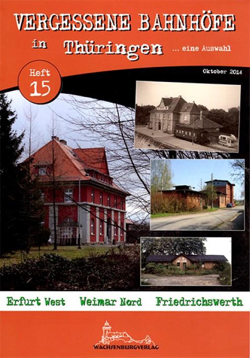 Vergessene Bahnhöfe in Thüringen Heft 15: Erfurt West, Weimar Nord, Friedrichswerth