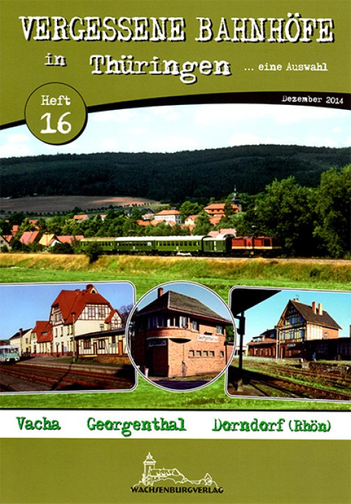Vergessene Bahnhöfe in Thüringen Heft 16: Vacha, Georgenthal, Dorndorf (Rhön)
