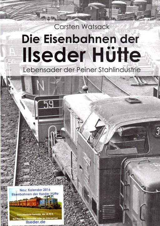 Die Eisenbahnen der Ilseder Hütte. Lebensader der Peiner Stahlindustrie. Carsten Watsack