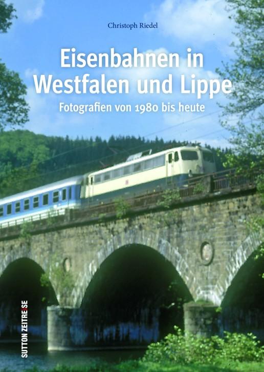 Eisenbahnen in Westfalen und Lippe. Fotografien von 1980 bis heute. Christoph Riedel