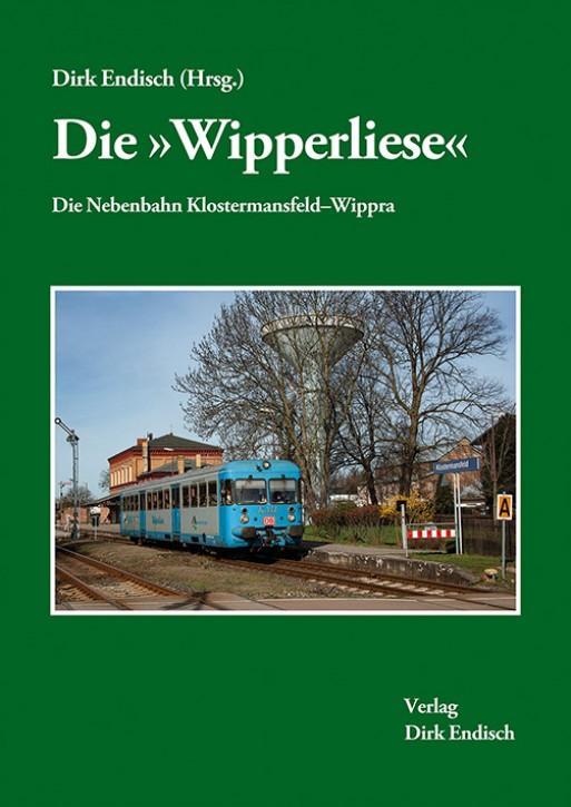 Die Wipperliese. Die Nebenbahn Klostermansfeld–Wippra. Dirk Endisch (Hrsg.)