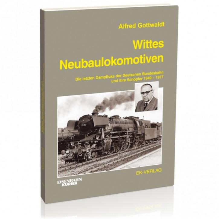 Wittes Neubaulokomotiven. Die letzten Dampfloks der Deutschen Bundesbahn und ihre Schöpfer 1949-1977. Alfred Gottwaldt