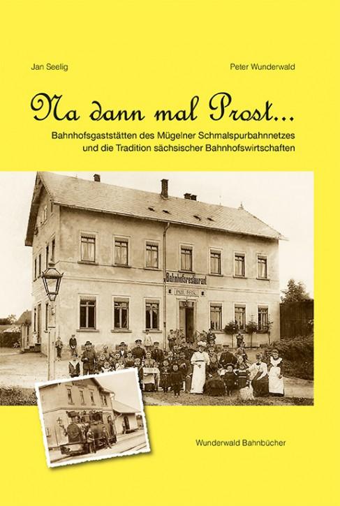 Na dann mal Prost …  Bahnhofswirtschaften im Mügelner Schmalspurbahnnetz. Jan Seelig und Peter Wunderwald