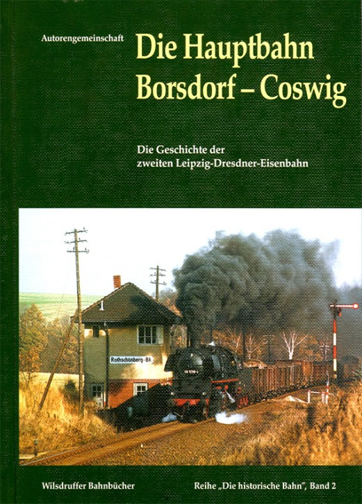 Die Hauptbahn Borsdorf – Coswig. Die Geschichte der zweiten Leipzig-Dresdner-Eisenbahn.
