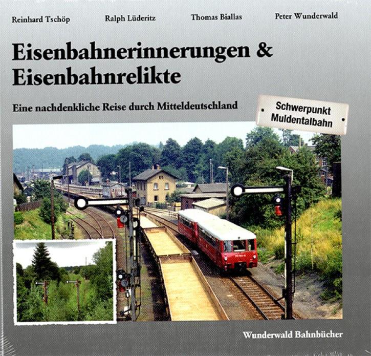 Eisenbahnerinnerungen und Eisenbahnrelikte. Eine nachdenkliche Reise durch Mitteldeutschland. Schwerpunkt Muldentalbahn