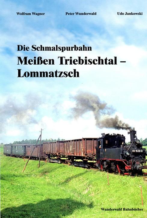 Die Schmalspurbahn Meißen Triebischtal – Lommatzsch. Wolfram Wagner, Peter Wunderwald und Udo Jankowski