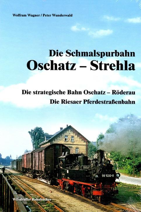Die Schmalspurbahn Oschatz – Strehla. Die strategische Bahn Oschatz – Röderau. Die Riesaer Pferdestraßenbahn. Wolfram Wagner und Peter Wunderwald