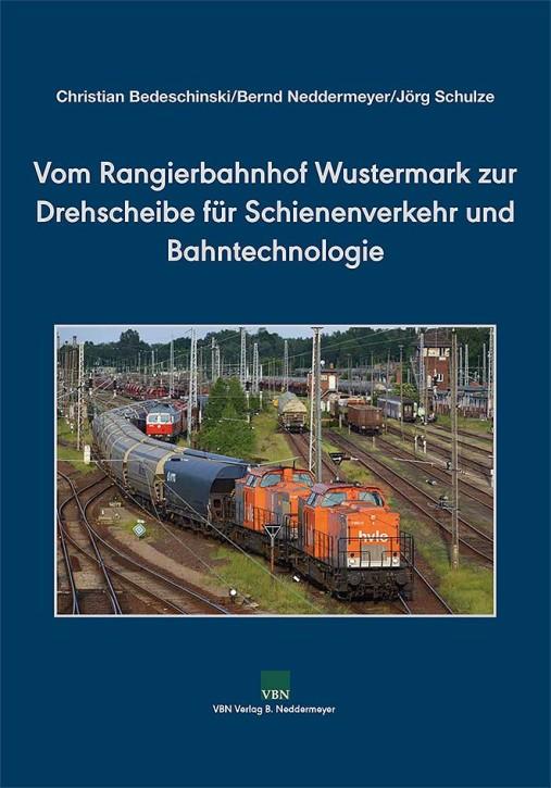 Vom Rangierbahnhof Wustermark zur Drehscheibe für Schienenverkehr und Bahntechnologie. Christian Bedeschinski u.a.