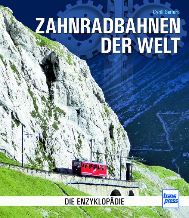 Zahnradbahnen der Welt. Die Enzyklopädie. Cyrill Seifert