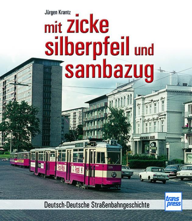 Mit Zicke, Silberpfeil und Sambazug. Deutsch-Deutsche Straßenbahngeschichte. Jürgen Krantz