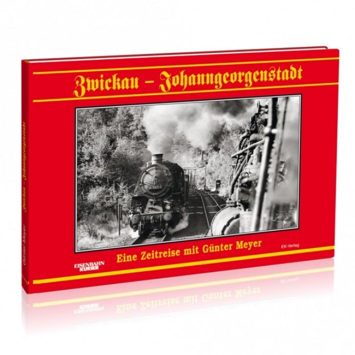 Zwickau - Johanngeorgenstadt. Eine Zeitreise mit Günter Meyer
